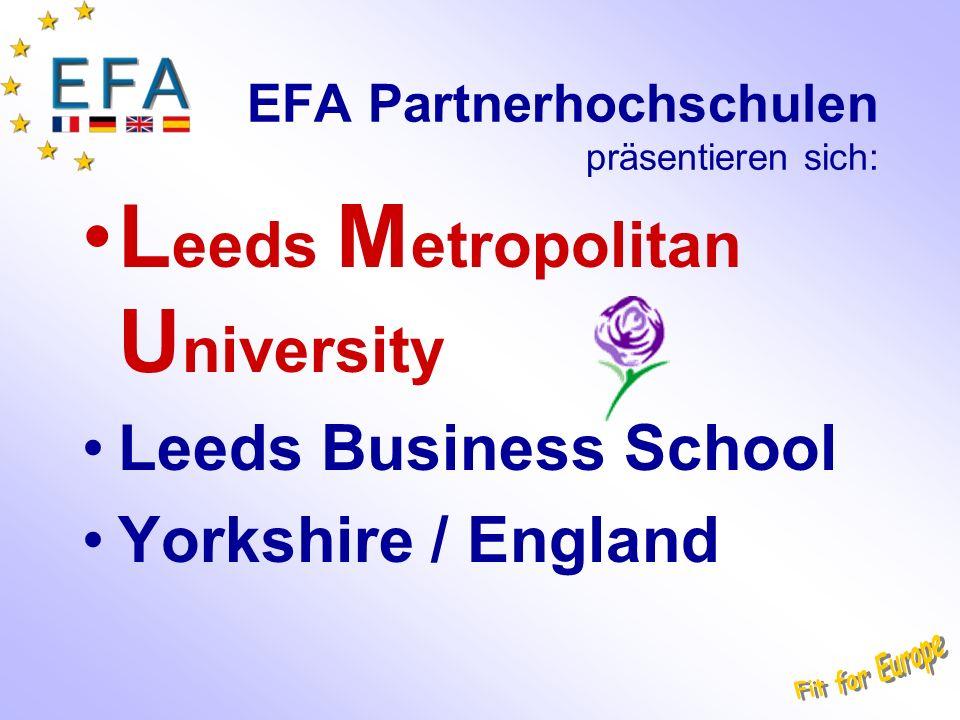 EFA Partnerhochschulen präsentieren sich: L eeds M etropolitan U niversity Leeds Business School Yorkshire / England