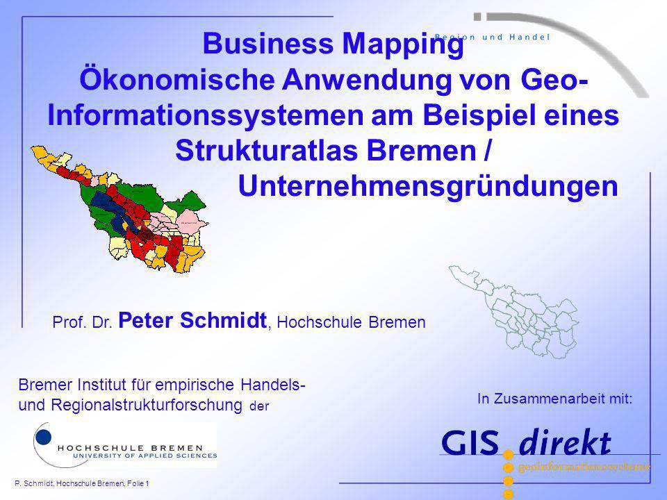 P. Schmidt, Hochschule Bremen, Folie 1 Bremer Institut für empirische Handels- und Regionalstrukturforschung der Business Mapping Ökonomische Anwendun
