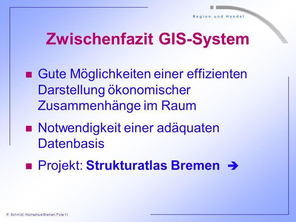 P. Schmidt, Hochschule Bremen, Folie 11 Zwischenfazit GIS-System n Gute Möglichkeiten einer effizienten Darstellung ökonomischer Zusammenhänge im Raum