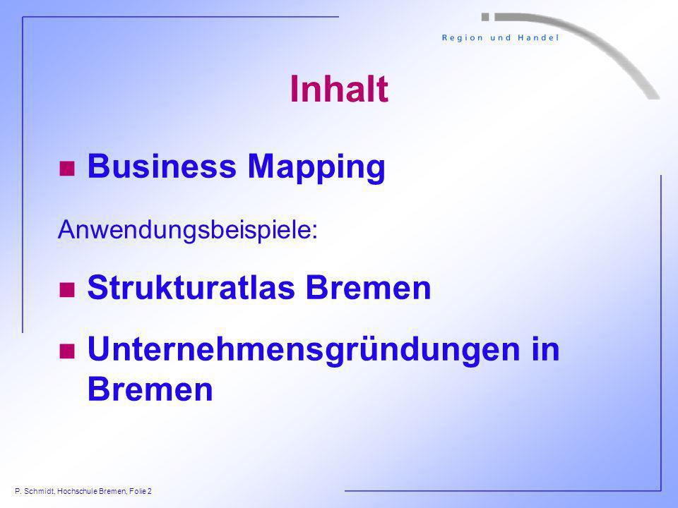 P. Schmidt, Hochschule Bremen, Folie 2 Inhalt n Business Mapping Anwendungsbeispiele: n Strukturatlas Bremen n Unternehmensgründungen in Bremen