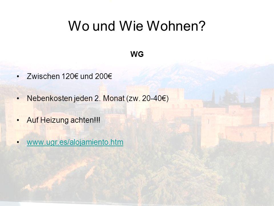 Wo und Wie Wohnen? WG Zwischen 120 und 200 Nebenkosten jeden 2. Monat (zw. 20-40) Auf Heizung achten!!! www.ugr.es/alojamiento.htm