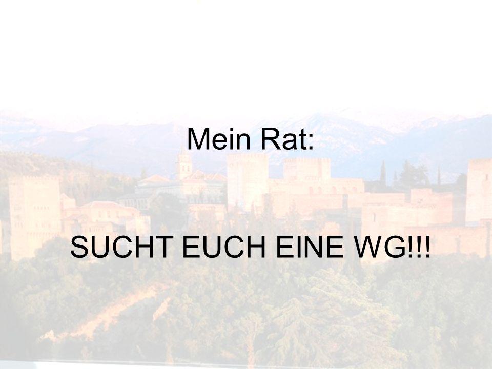 Mein Rat: SUCHT EUCH EINE WG!!!