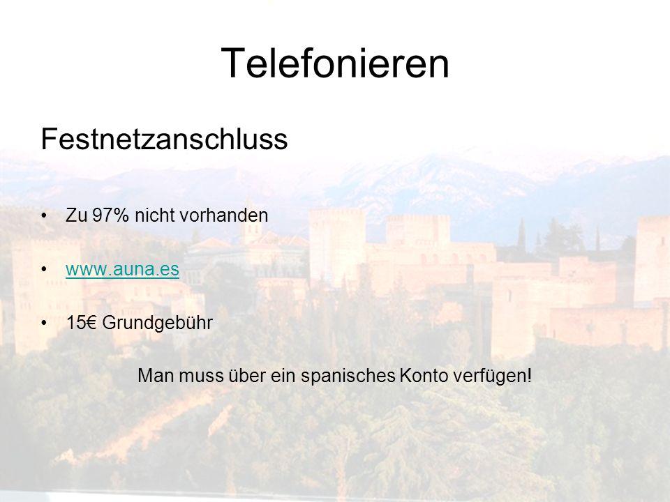 Telefonieren Festnetzanschluss Zu 97% nicht vorhanden www.auna.es 15 Grundgebühr Man muss über ein spanisches Konto verfügen!