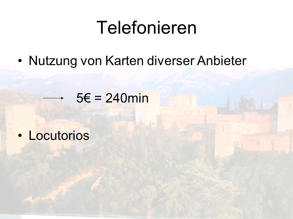 Telefonieren Nutzung von Karten diverser Anbieter 5 = 240min Locutorios