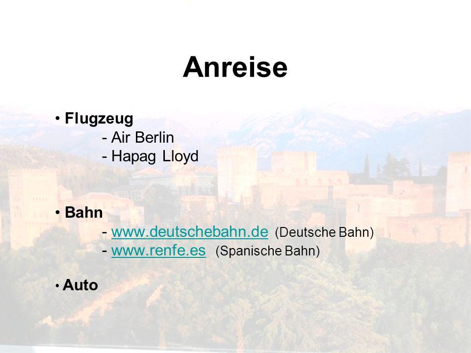 Anreise Flugzeug - Air Berlin - Hapag Lloyd Bahn - www.deutschebahn.de (Deutsche Bahn)www.deutschebahn.de - www.renfe.es (Spanische Bahn)www.renfe.es