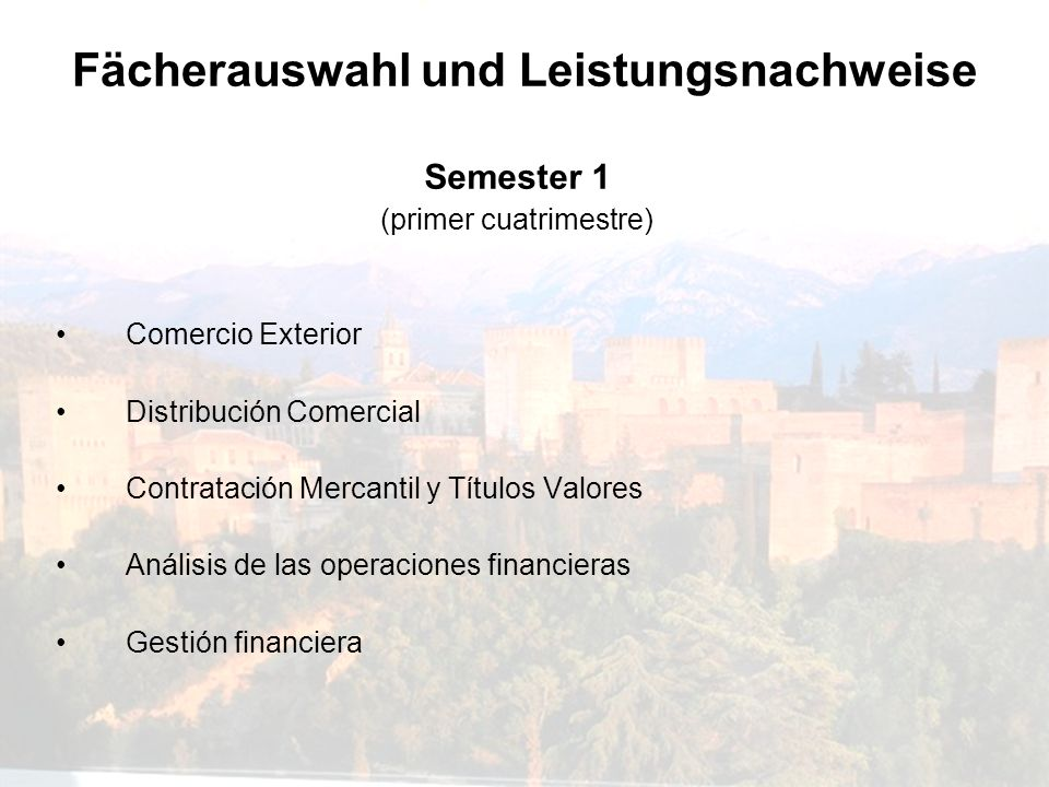 Fächerauswahl und Leistungsnachweise Semester 1 (primer cuatrimestre) Comercio Exterior Distribución Comercial Contratación Mercantil y Títulos Valore