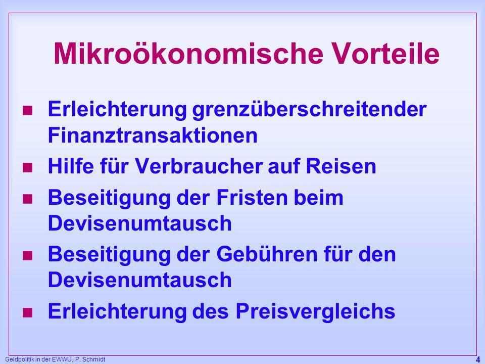Geldpolitik in der EWWU, P. Schmidt 4 Mikroökonomische Vorteile n Erleichterung grenzüberschreitender Finanztransaktionen n Hilfe für Verbraucher auf