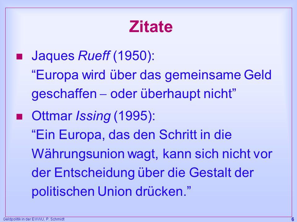 Geldpolitik in der EWWU, P. Schmidt 6 Zitate n Jaques Rueff (1950): Europa wird über das gemeinsame Geld geschaffen oder überhaupt nicht n Ottmar Issi