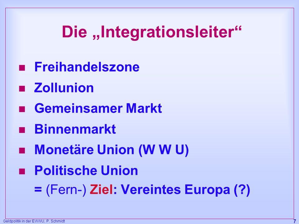 Geldpolitik in der EWWU, P. Schmidt 7 Die Integrationsleiter n Freihandelszone n Zollunion n Gemeinsamer Markt n Binnenmarkt n Monetäre Union (W W U)