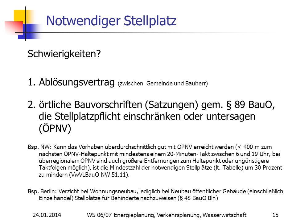 24.01.2014 WS 06/07 Energieplanung, Verkehrsplanung, Wasserwirtschaft 15 Notwendiger Stellplatz Schwierigkeiten.