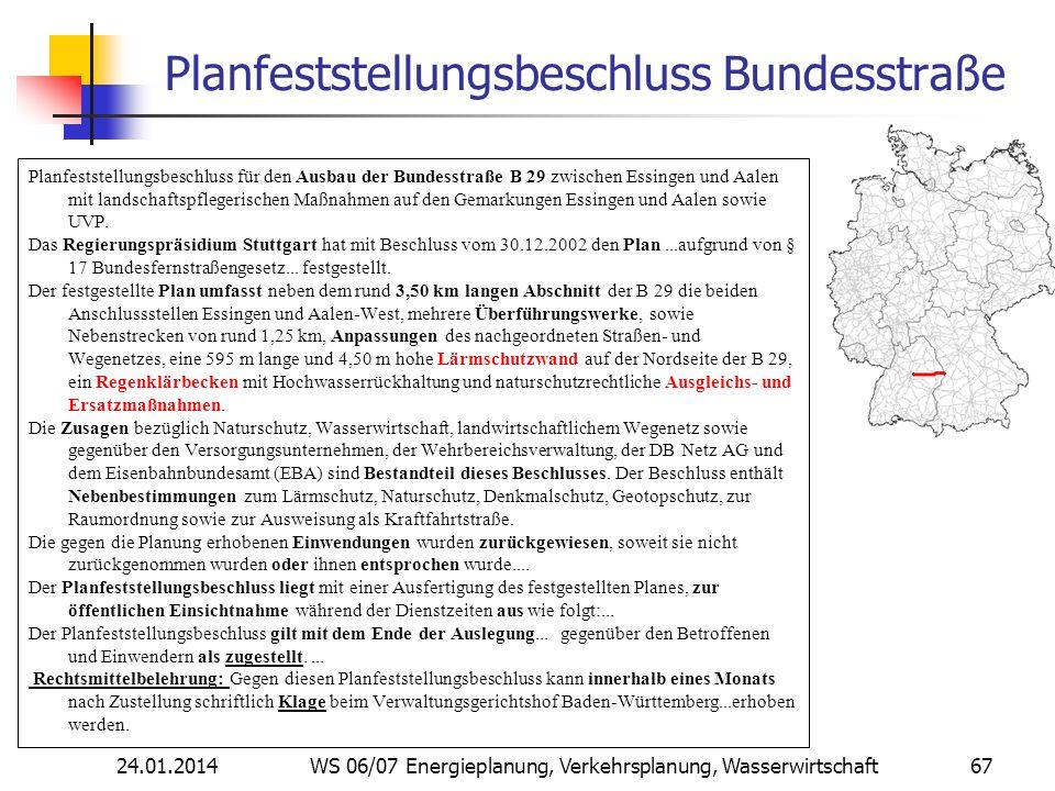 24.01.2014 WS 06/07 Energieplanung, Verkehrsplanung, Wasserwirtschaft 67 Planfeststellungsbeschluss Bundesstraße Planfeststellungsbeschluss für den Au