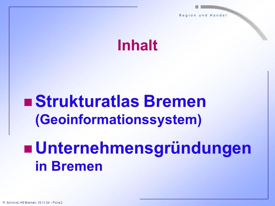 P. Schmidt, HS Bremen, 19.11.04 - Folie 2 Inhalt n Strukturatlas Bremen (Geoinformationssystem) n Unternehmensgründungen in Bremen