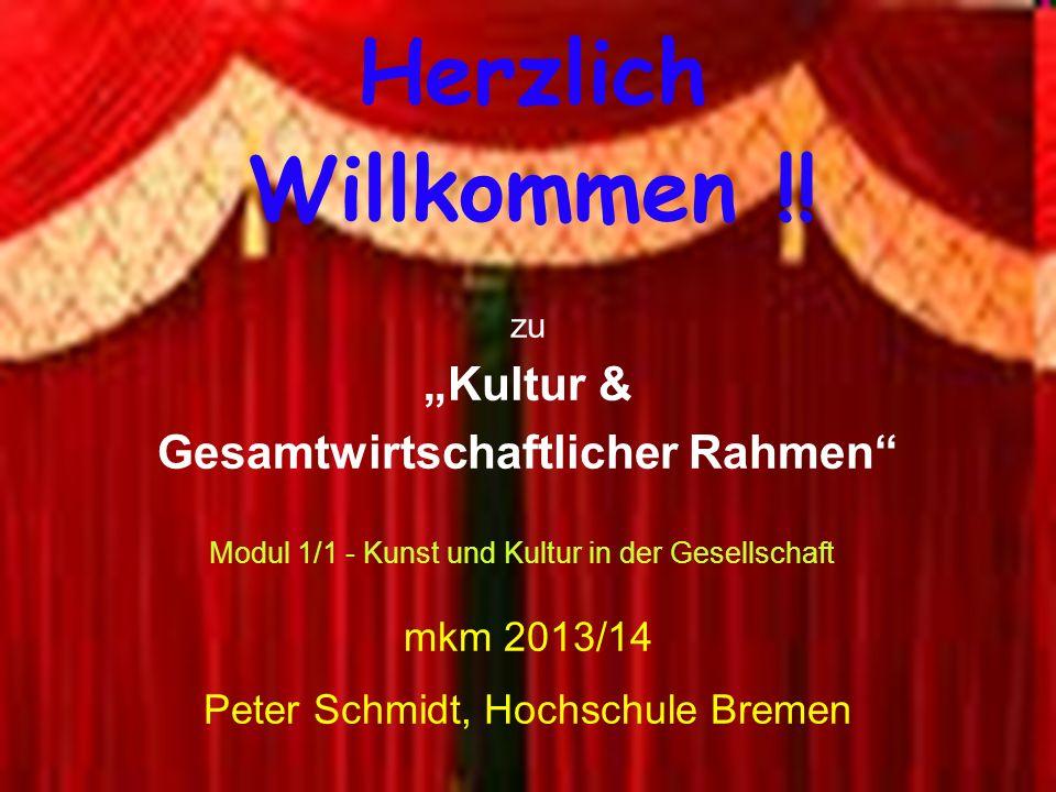 P. Schmidt, HS Bremen - Folie 1 Herzlich Willkommen !! zu Kultur & Gesamtwirtschaftlicher Rahmen mkm 2013/14 Peter Schmidt, Hochschule Bremen Modul 1/