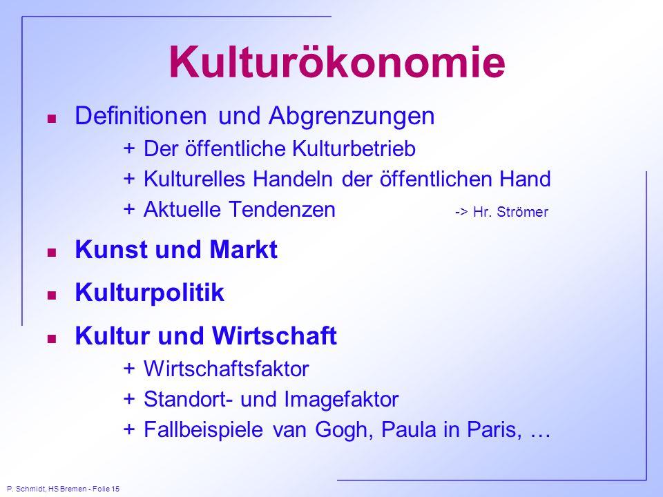 P. Schmidt, HS Bremen - Folie 15 Kulturökonomie n Definitionen und Abgrenzungen +Der öffentliche Kulturbetrieb +Kulturelles Handeln der öffentlichen H