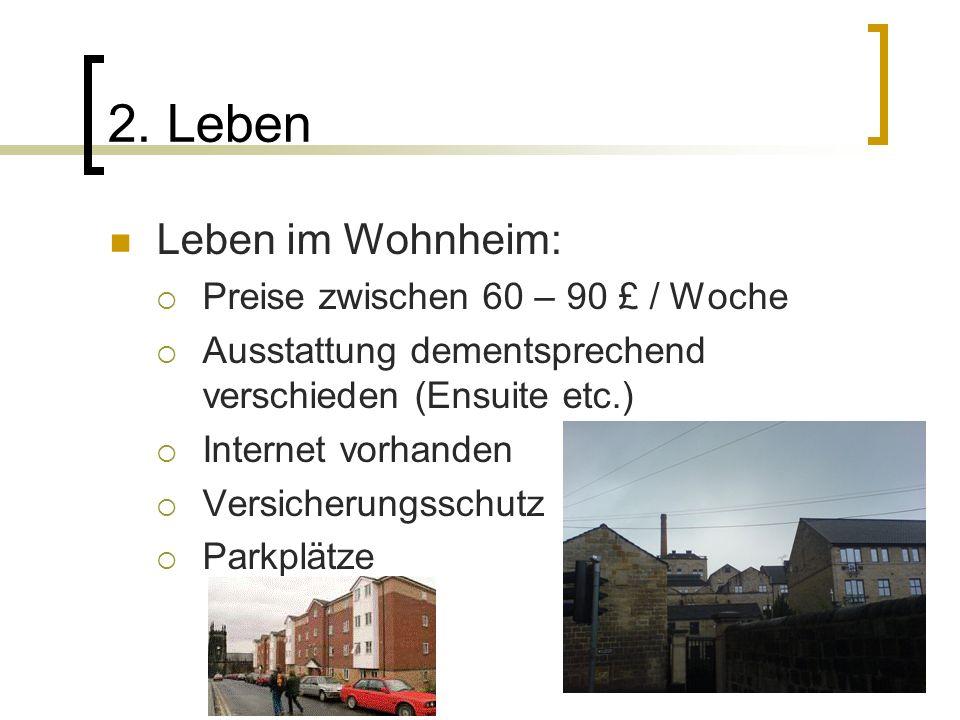 2. Leben Leben im Wohnheim: Preise zwischen 60 – 90 £ / Woche Ausstattung dementsprechend verschieden (Ensuite etc.) Internet vorhanden Versicherungss