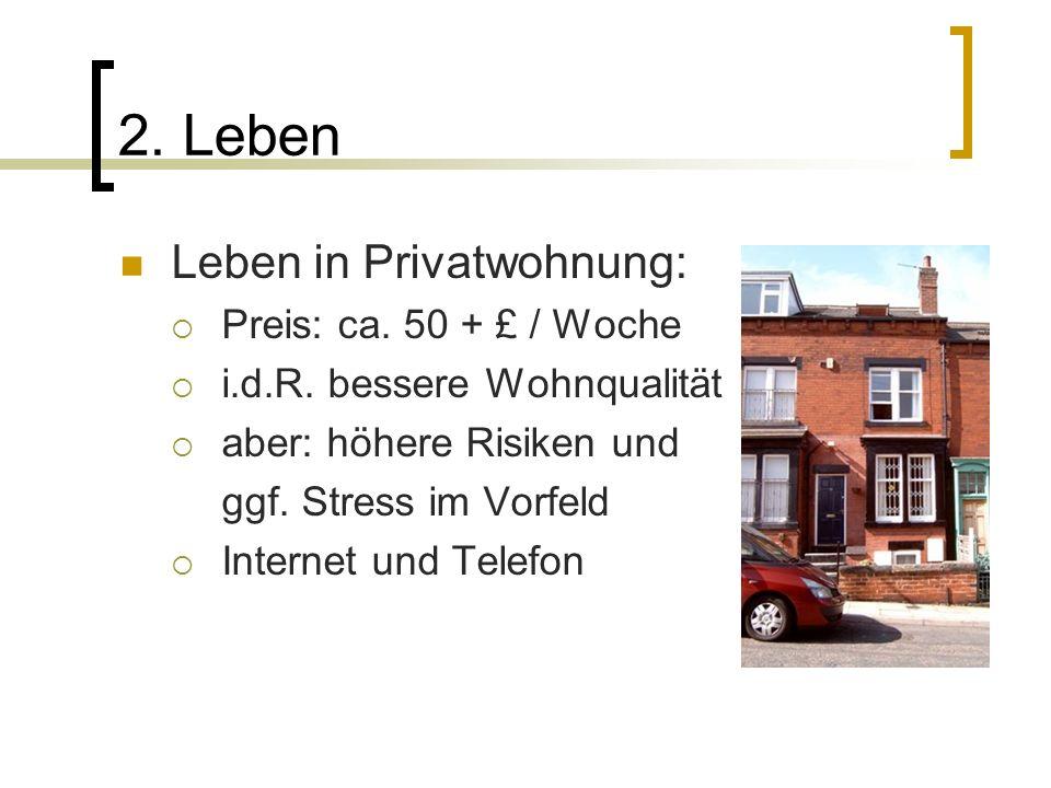 2. Leben Leben in Privatwohnung: Preis: ca. 50 + £ / Woche i.d.R. bessere Wohnqualität aber: höhere Risiken und ggf. Stress im Vorfeld Internet und Te