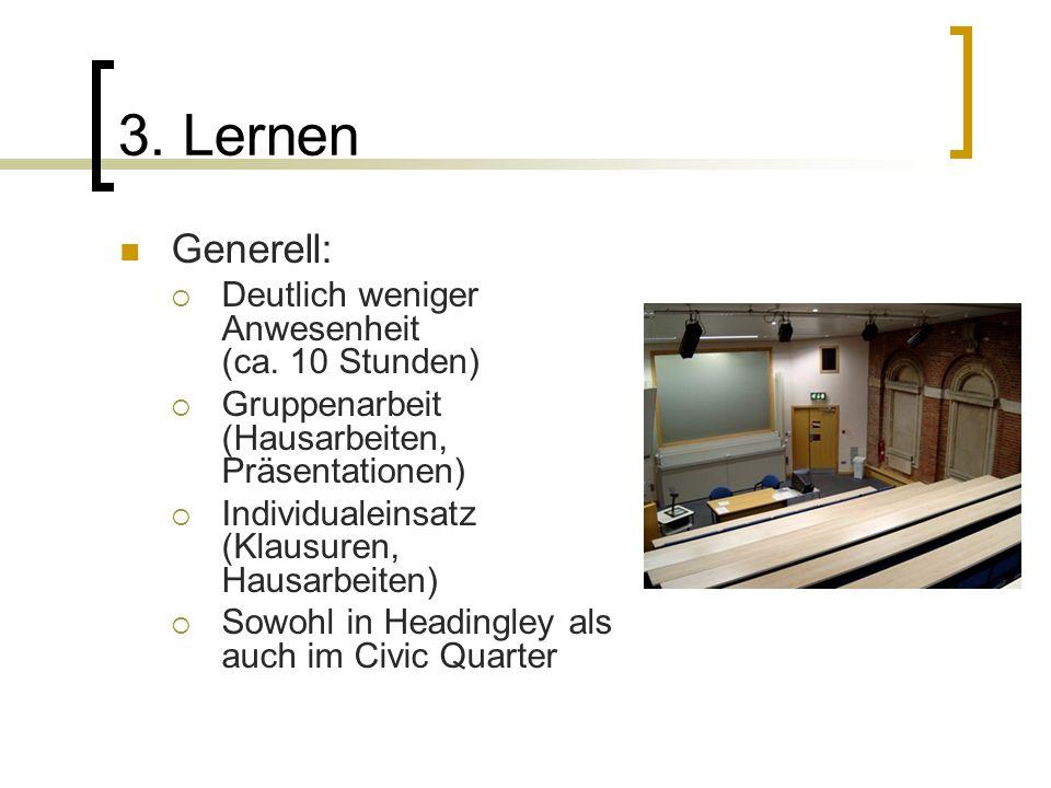 3. Lernen Generell: Deutlich weniger Anwesenheit (ca. 10 Stunden) Gruppenarbeit (Hausarbeiten, Präsentationen) Individualeinsatz (Klausuren, Hausarbei