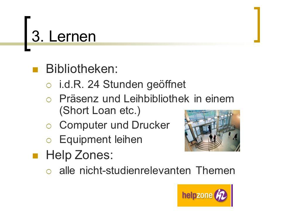 3. Lernen Bibliotheken: i.d.R. 24 Stunden geöffnet Präsenz und Leihbibliothek in einem (Short Loan etc.) Computer und Drucker Equipment leihen Help Zo