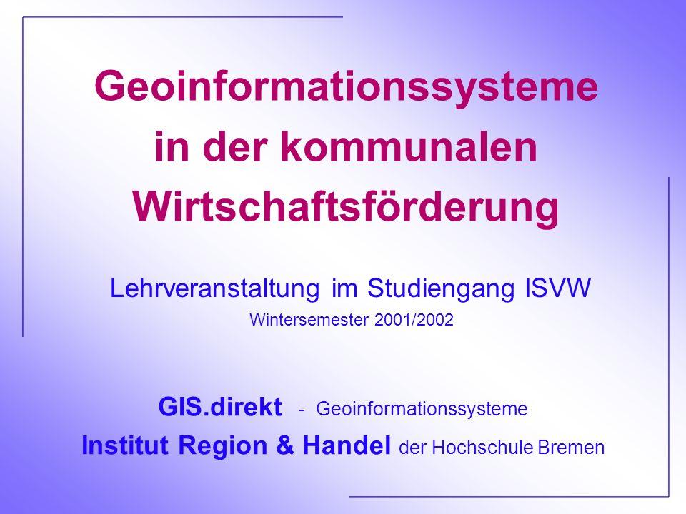 GIS.direkt - Geoinformationssysteme Institut Region & Handel der Hochschule Bremen Geoinformationssysteme in der kommunalen Wirtschaftsförderung Lehrv