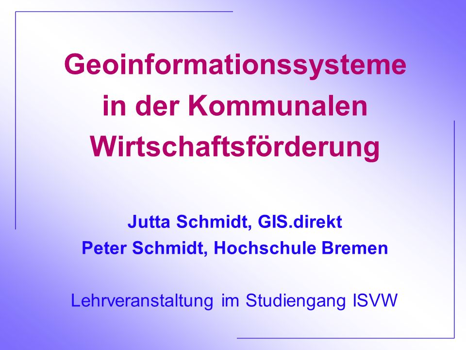 Jutta Schmidt, GIS.direkt Peter Schmidt, Hochschule Bremen Lehrveranstaltung im Studiengang ISVW Geoinformationssysteme in der Kommunalen Wirtschaftsf