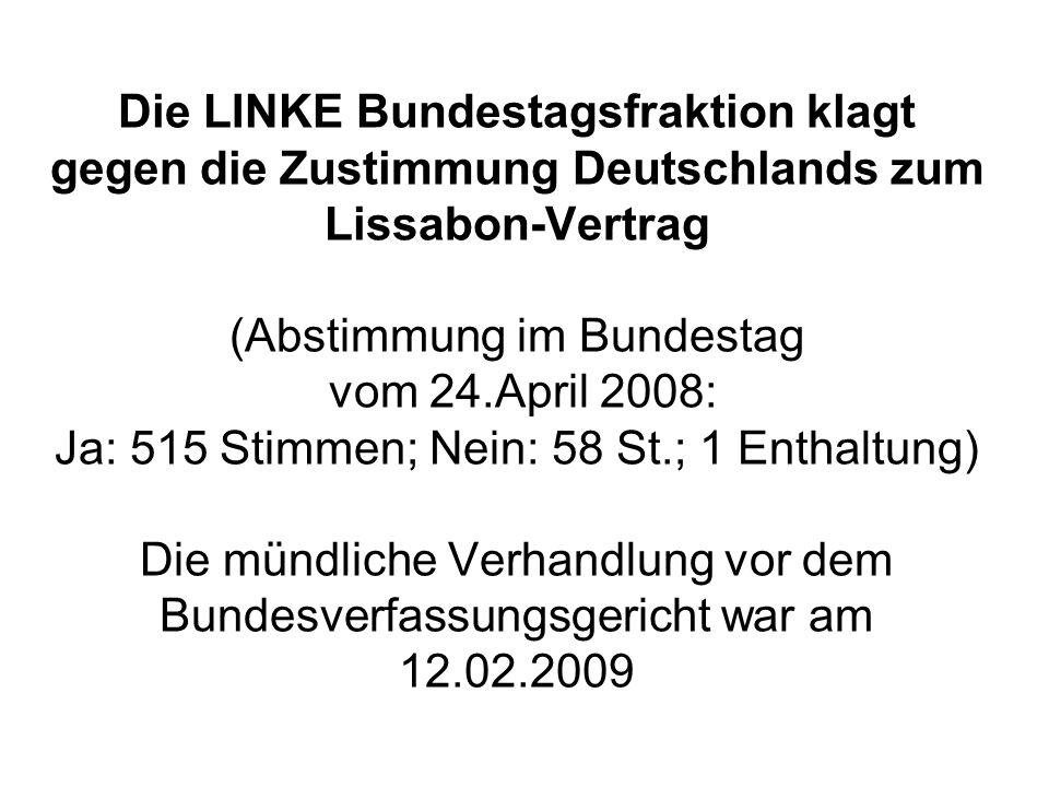 Die LINKE Bundestagsfraktion klagt gegen die Zustimmung Deutschlands zum Lissabon-Vertrag (Abstimmung im Bundestag vom 24.April 2008: Ja: 515 Stimmen;