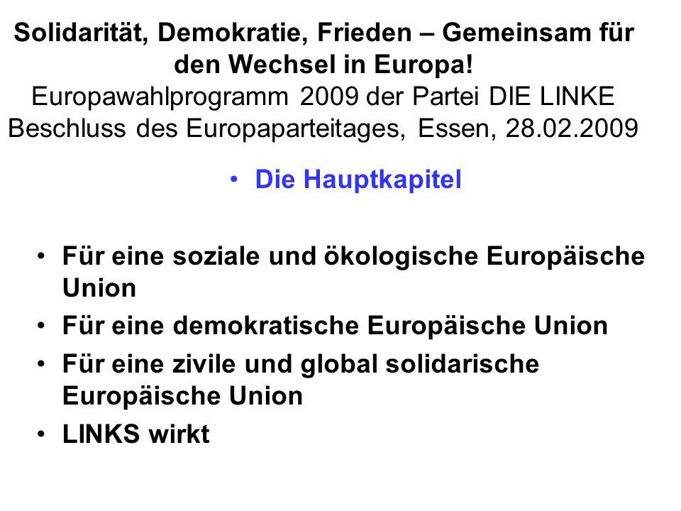 Solidarität, Demokratie, Frieden – Gemeinsam für den Wechsel in Europa! Europawahlprogramm 2009 der Partei DIE LINKE Beschluss des Europaparteitages,