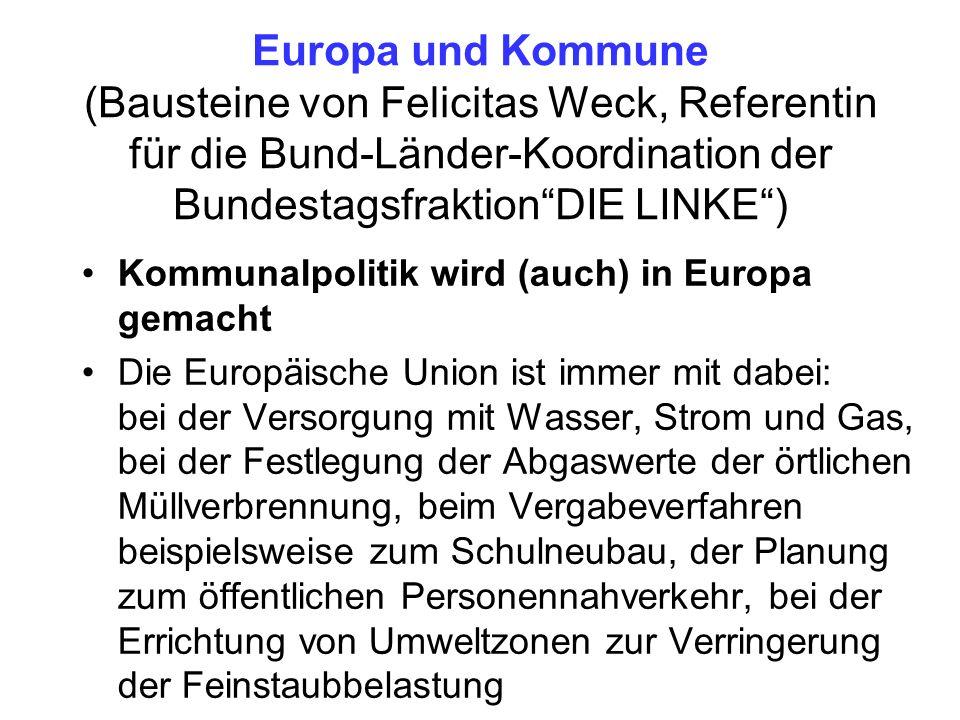 Europa und Kommune (Bausteine von Felicitas Weck, Referentin für die Bund-Länder-Koordination der BundestagsfraktionDIE LINKE) Kommunalpolitik wird (a
