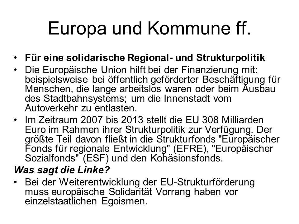 Europa und Kommune ff. Für eine solidarische Regional- und Strukturpolitik Die Europäische Union hilft bei der Finanzierung mit: beispielsweise bei öf
