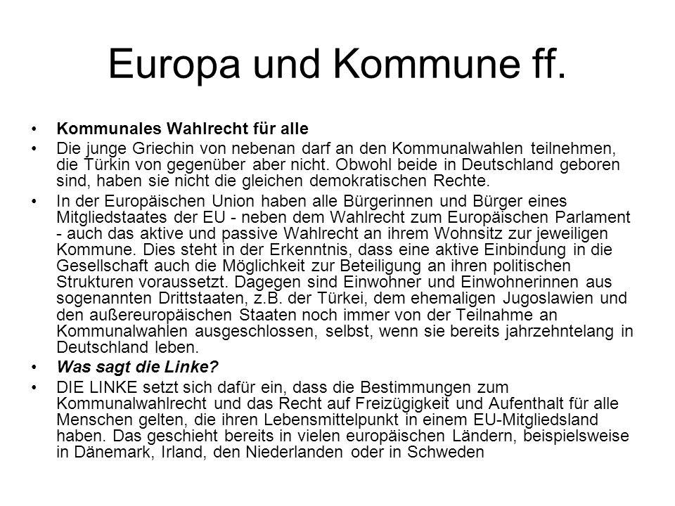 Europa und Kommune ff. Kommunales Wahlrecht für alle Die junge Griechin von nebenan darf an den Kommunalwahlen teilnehmen, die Türkin von gegenüber ab