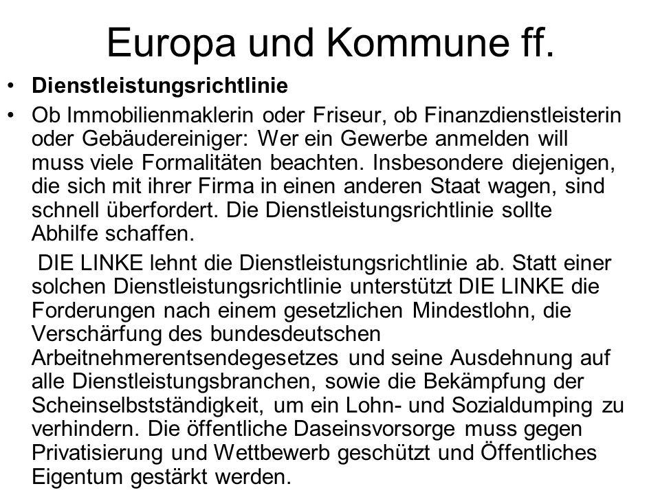 Europa und Kommune ff. Dienstleistungsrichtlinie Ob Immobilienmaklerin oder Friseur, ob Finanzdienstleisterin oder Gebäudereiniger: Wer ein Gewerbe an