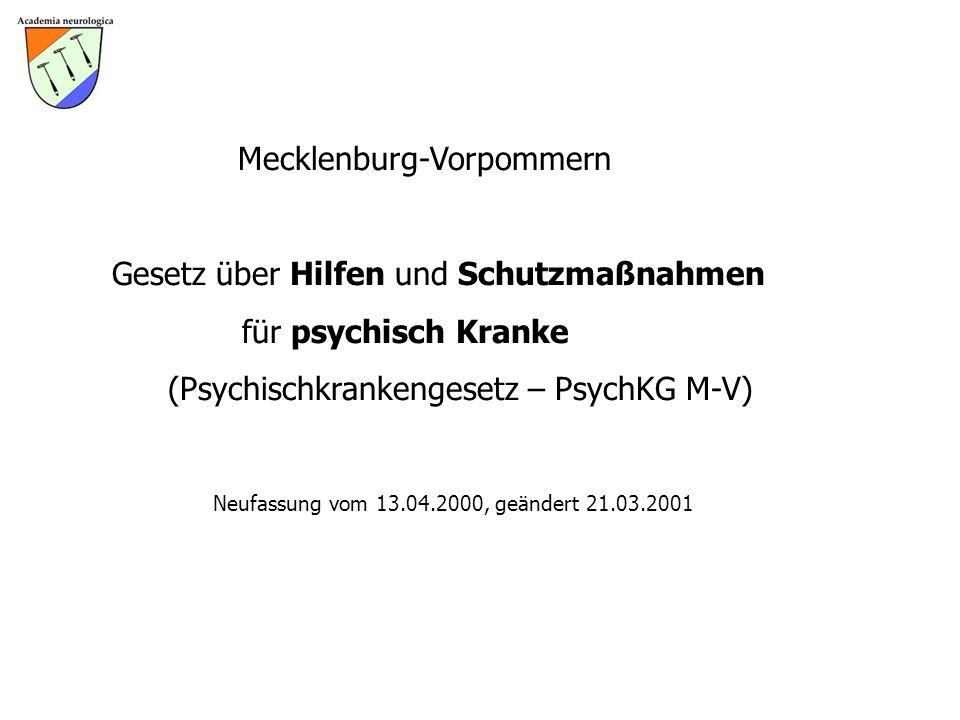 Mecklenburg-Vorpommern Gesetz über Hilfen und Schutzmaßnahmen für psychisch Kranke (Psychischkrankengesetz – PsychKG M-V) Neufassung vom 13.04.2000, geändert 21.03.2001