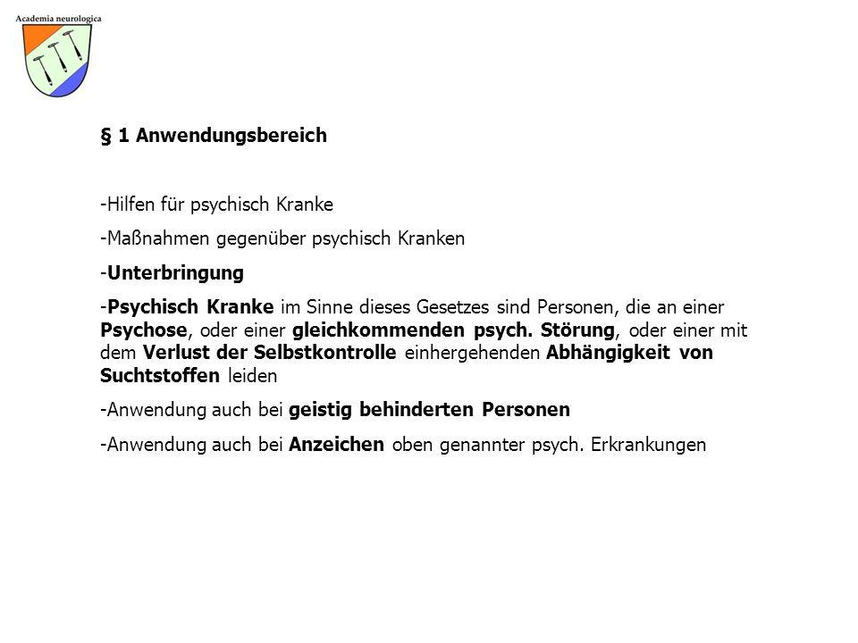 § 1 Anwendungsbereich -Hilfen für psychisch Kranke -Maßnahmen gegenüber psychisch Kranken -Unterbringung -Psychisch Kranke im Sinne dieses Gesetzes sind Personen, die an einer Psychose, oder einer gleichkommenden psych.