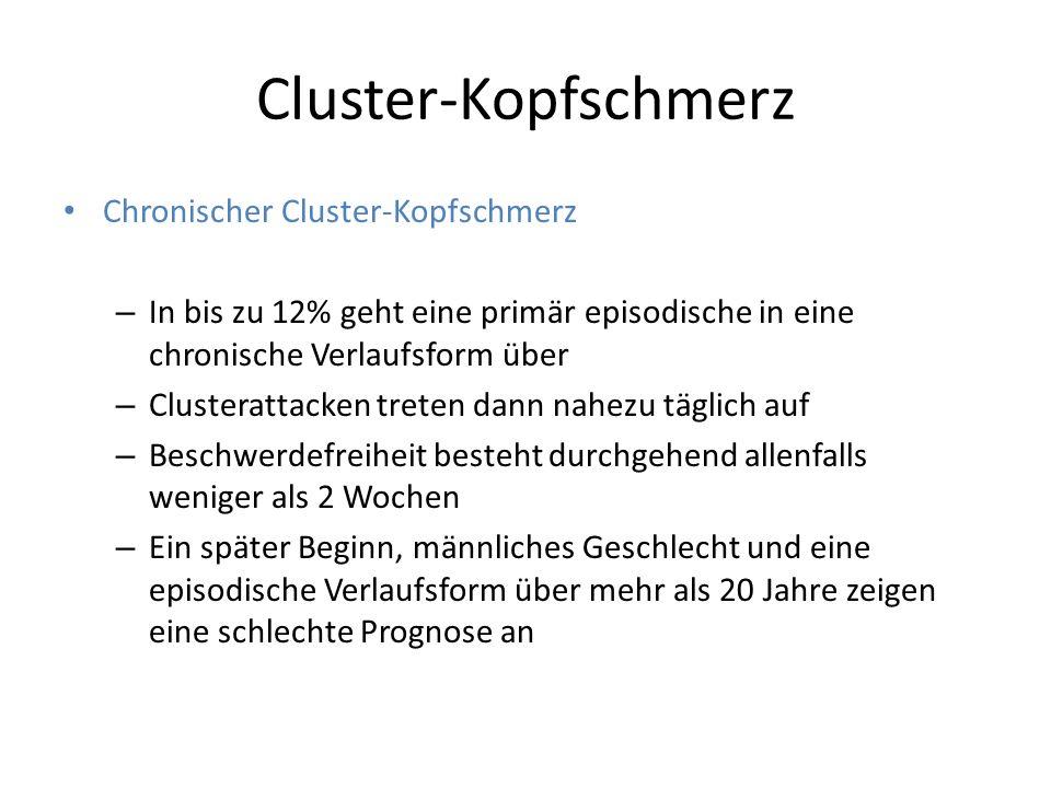 Cluster-Kopfschmerz Chronischer Cluster-Kopfschmerz – In bis zu 12% geht eine primär episodische in eine chronische Verlaufsform über – Clusterattacke