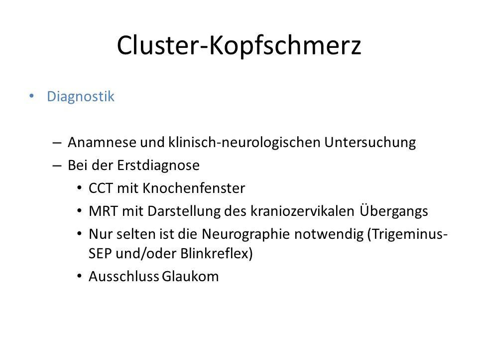 Cluster-Kopfschmerz Diagnostik – Anamnese und klinisch-neurologischen Untersuchung – Bei der Erstdiagnose CCT mit Knochenfenster MRT mit Darstellung d