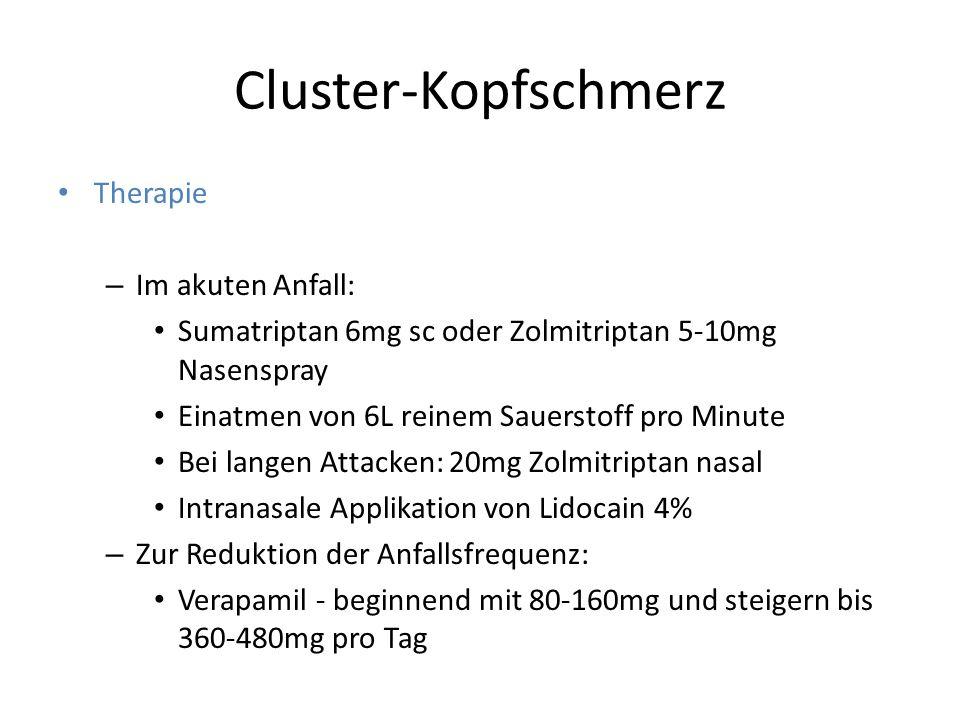 Cluster-Kopfschmerz Therapie – Im akuten Anfall: Sumatriptan 6mg sc oder Zolmitriptan 5-10mg Nasenspray Einatmen von 6L reinem Sauerstoff pro Minute B