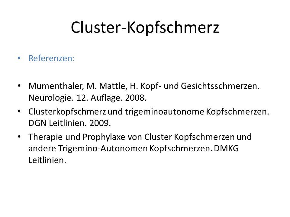 Cluster-Kopfschmerz Referenzen: Mumenthaler, M. Mattle, H. Kopf- und Gesichtsschmerzen. Neurologie. 12. Auflage. 2008. Clusterkopfschmerz und trigemin