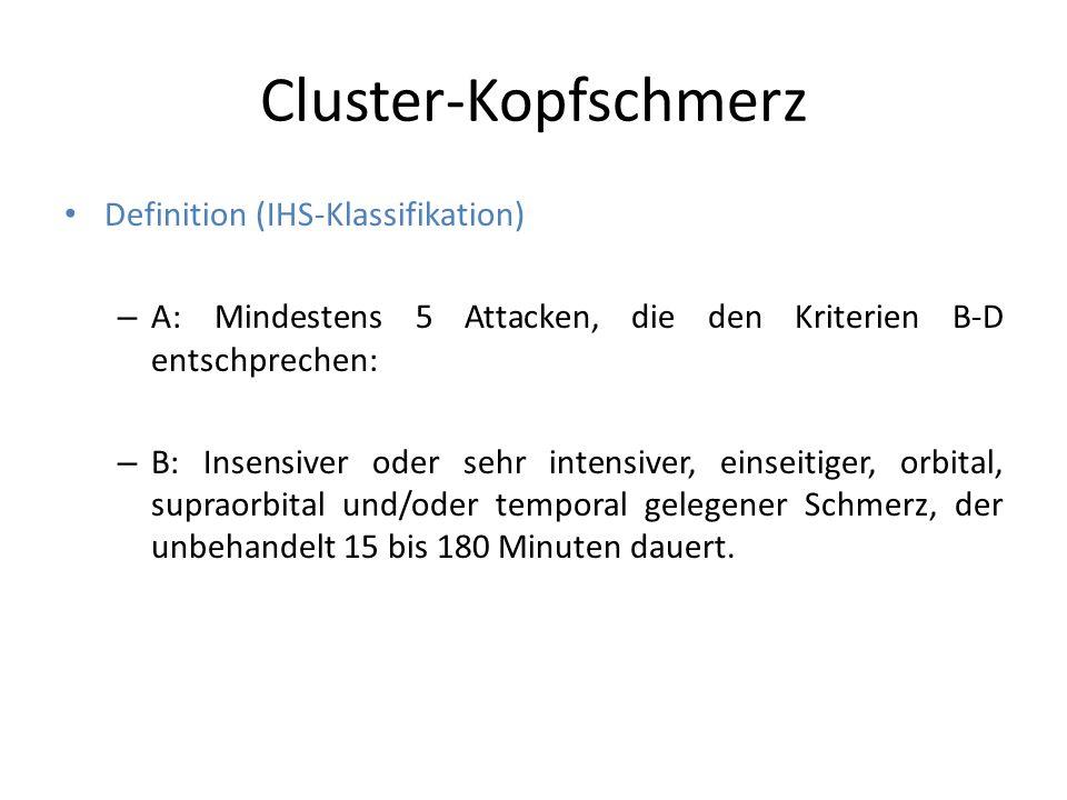 Cluster-Kopfschmerz Definition (IHS-Klassifikation) – A: Mindestens 5 Attacken, die den Kriterien B-D entschprechen: – B: Insensiver oder sehr intensi
