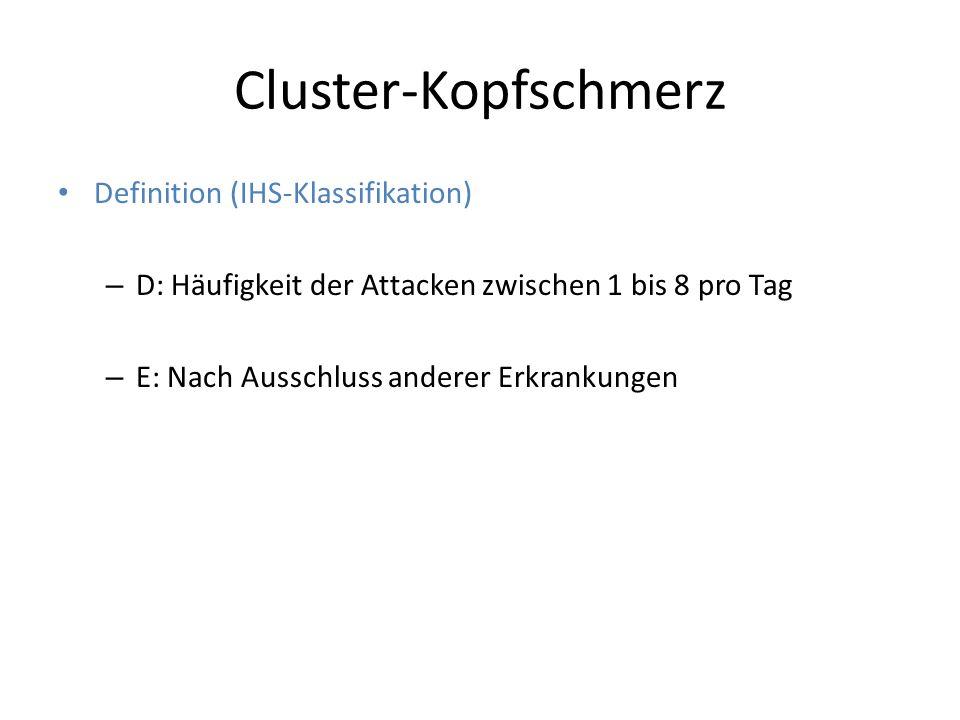 Cluster-Kopfschmerz Definition (IHS-Klassifikation) – D: Häufigkeit der Attacken zwischen 1 bis 8 pro Tag – E: Nach Ausschluss anderer Erkrankungen