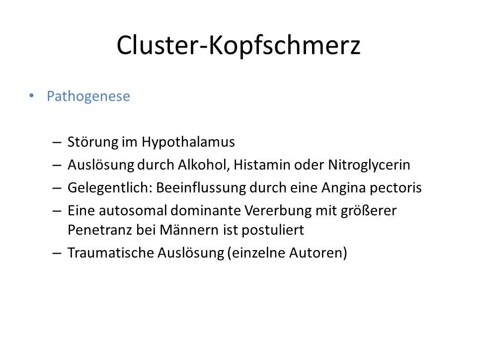 Cluster-Kopfschmerz Pathogenese – Störung im Hypothalamus – Auslösung durch Alkohol, Histamin oder Nitroglycerin – Gelegentlich: Beeinflussung durch e