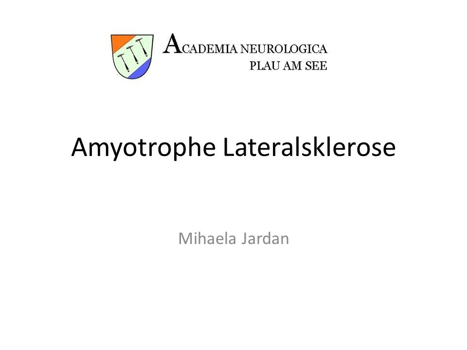 Amyotrophe Lateralsklerose Mihaela Jardan