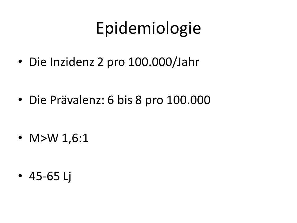 Epidemiologie Die Inzidenz 2 pro 100.000/Jahr Die Prävalenz: 6 bis 8 pro 100.000 M>W 1,6:1 45-65 Lj