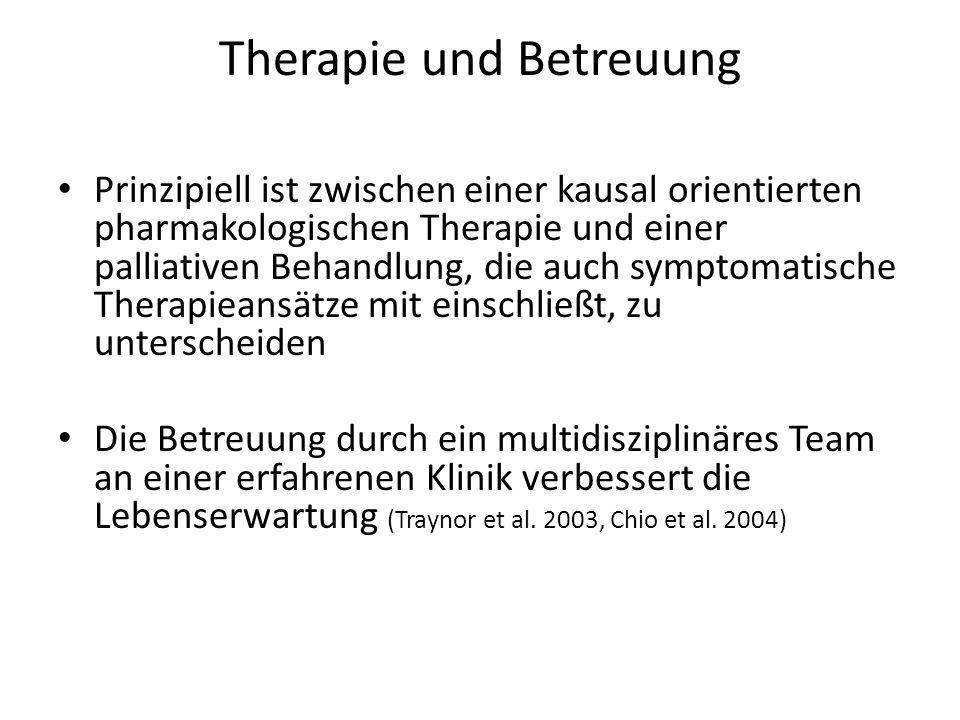 Therapie und Betreuung Prinzipiell ist zwischen einer kausal orientierten pharmakologischen Therapie und einer palliativen Behandlung, die auch symptomatische Therapieansätze mit einschließt, zu unterscheiden Die Betreuung durch ein multidisziplinäres Team an einer erfahrenen Klinik verbessert die Lebenserwartung (Traynor et al.