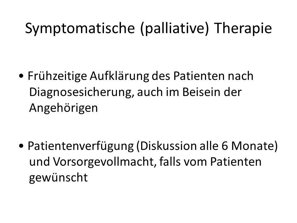 Symptomatische (palliative) Therapie Frühzeitige Aufklärung des Patienten nach Diagnosesicherung, auch im Beisein der Angehörigen Patientenverfügung (Diskussion alle 6 Monate) und Vorsorgevollmacht, falls vom Patienten gewünscht