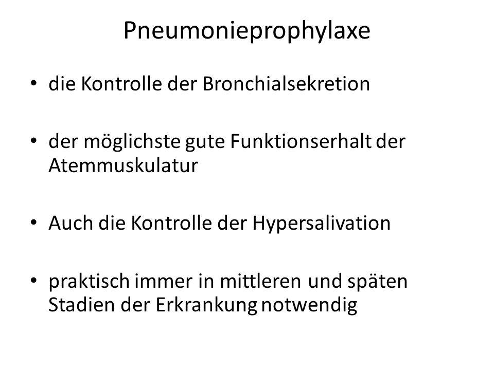 Pneumonieprophylaxe die Kontrolle der Bronchialsekretion der möglichste gute Funktionserhalt der Atemmuskulatur Auch die Kontrolle der Hypersalivation praktisch immer in mittleren und späten Stadien der Erkrankung notwendig