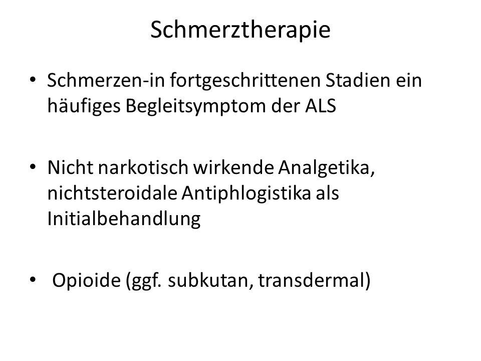 Schmerztherapie Schmerzen-in fortgeschrittenen Stadien ein häufiges Begleitsymptom der ALS Nicht narkotisch wirkende Analgetika, nichtsteroidale Antiphlogistika als Initialbehandlung Opioide (ggf.
