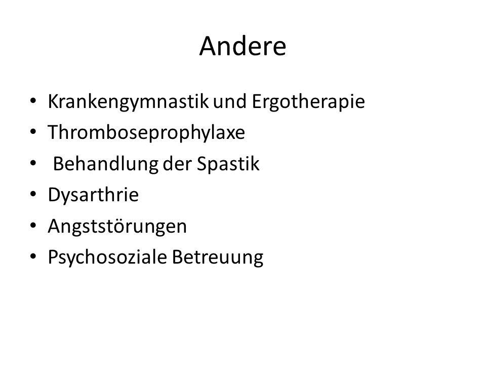 Andere Krankengymnastik und Ergotherapie Thromboseprophylaxe Behandlung der Spastik Dysarthrie Angststörungen Psychosoziale Betreuung