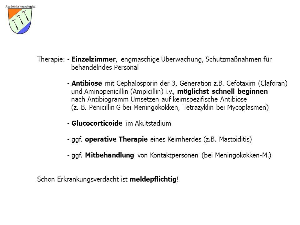 Therapie: - Einzelzimmer, engmaschige Überwachung, Schutzmaßnahmen für behandelndes Personal - Antibiose mit Cephalosporin der 3. Generation z.B. Cefo