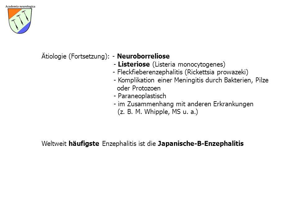 Ätiologie (Fortsetzung): - Neuroborreliose - Listeriose (Listeria monocytogenes) - Fleckfieberenzephalitis (Rickettsia prowazeki) - Komplikation einer