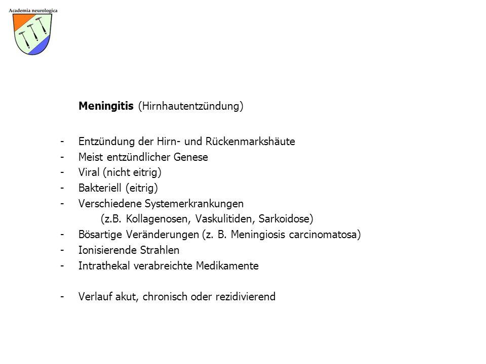 Meningitis (Hirnhautentzündung) -Entzündung der Hirn- und Rückenmarkshäute -Meist entzündlicher Genese -Viral (nicht eitrig) -Bakteriell (eitrig) -Ver
