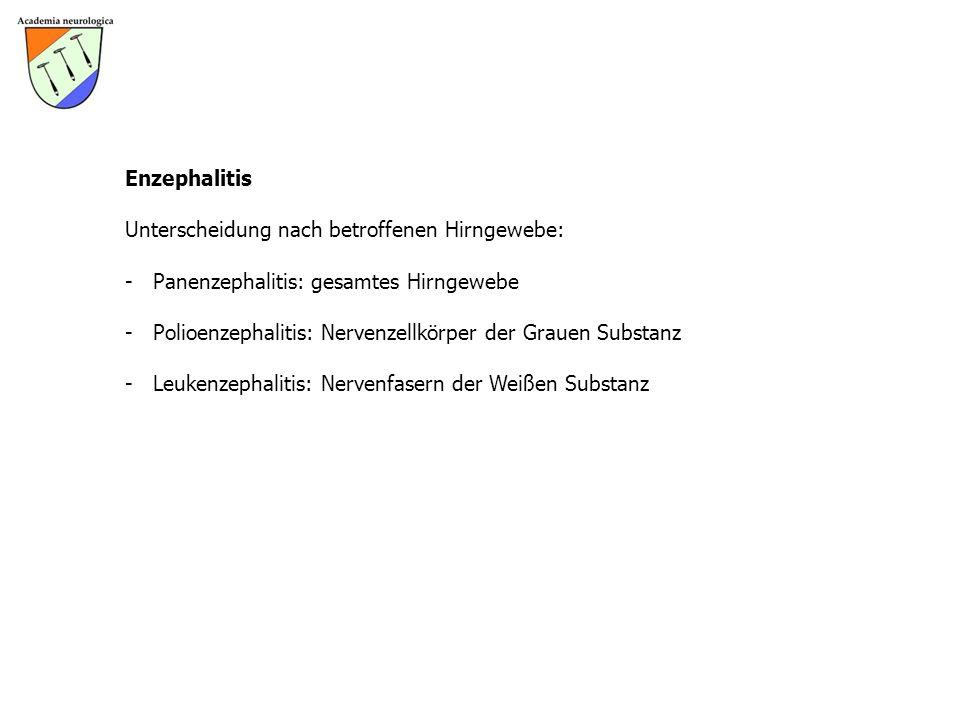 Enzephalitis Unterscheidung nach betroffenen Hirngewebe: - Panenzephalitis: gesamtes Hirngewebe - Polioenzephalitis: Nervenzellkörper der Grauen Subst